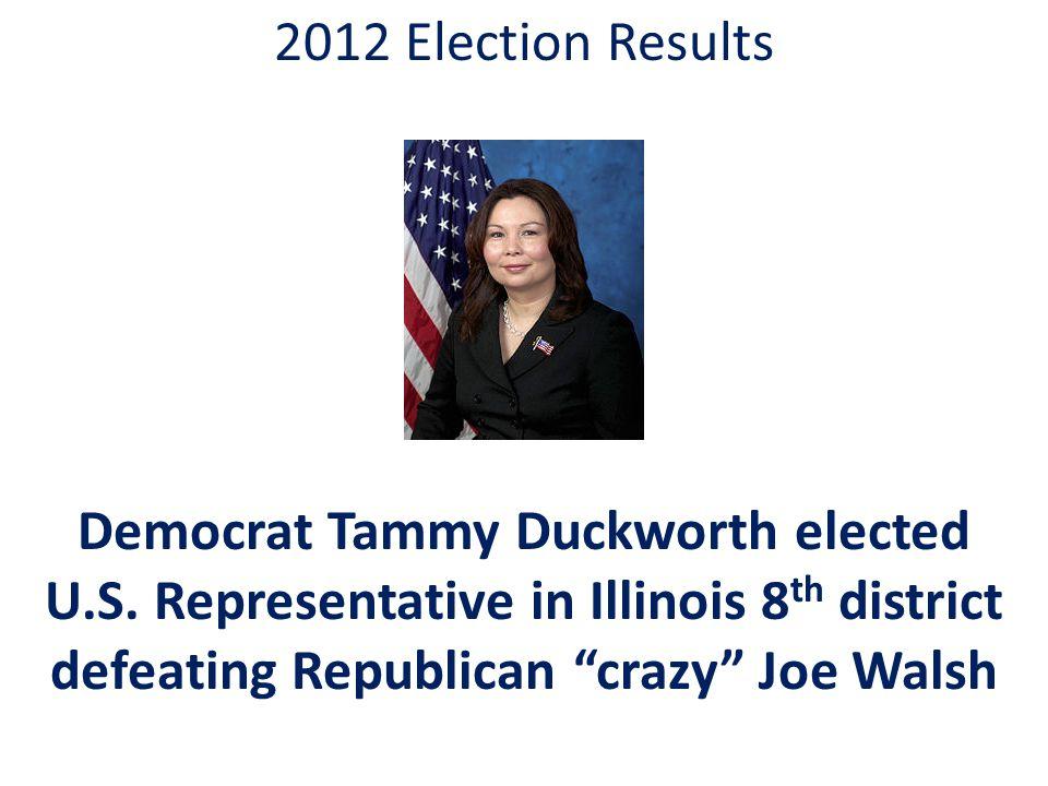 2012 Election Results Democrat Tammy Duckworth elected U.S.