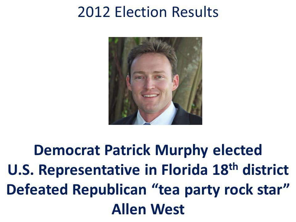 2012 Election Results Democrat Patrick Murphy elected U.S.