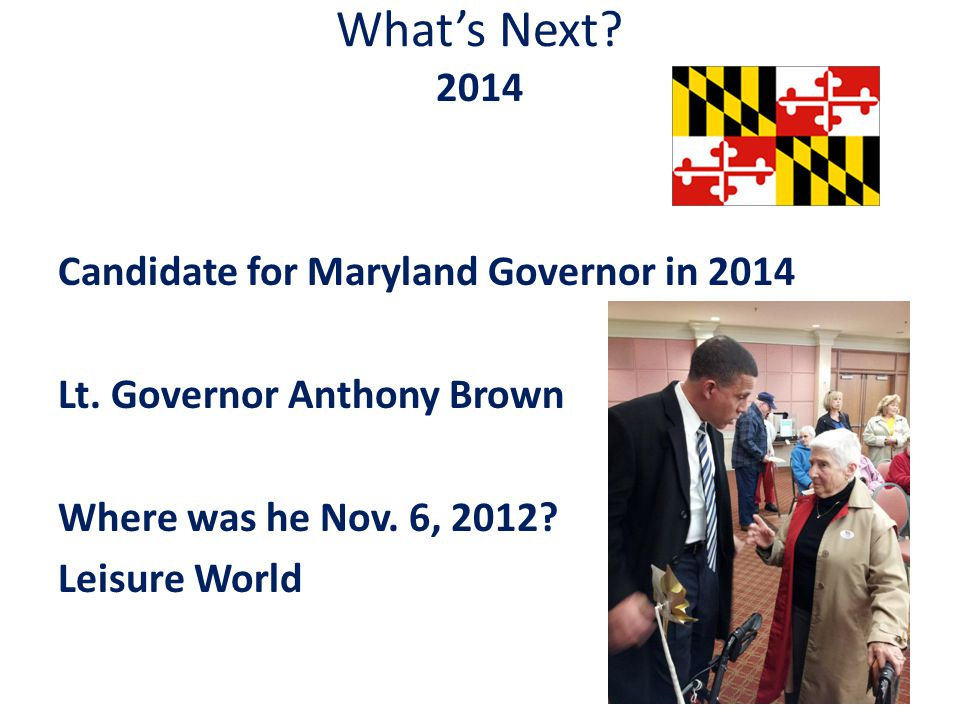 What's Next. 2014 Candidate for Maryland Governor in 2014 Lt.