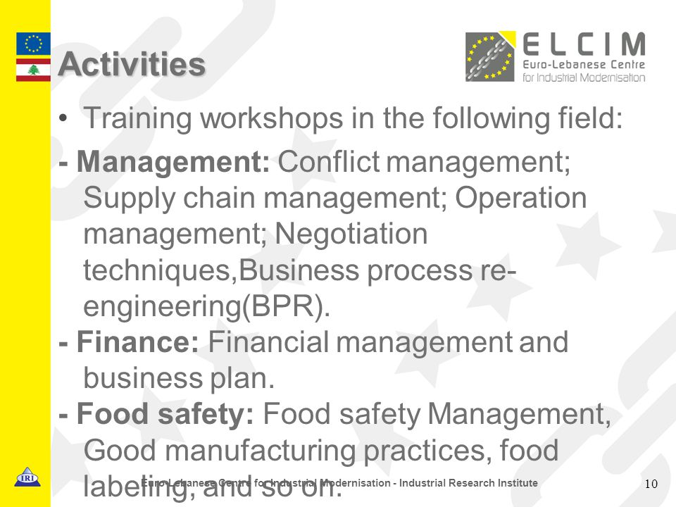Activities Training workshops in the following field: - Management: Conflict management; Supply chain management; Operation management; Negotiation techniques,Business process re- engineering(BPR).