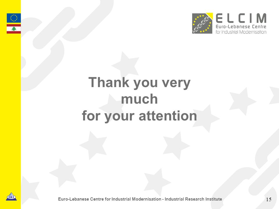 15 Euro-Lebanese Centre for Industrial Modernisation - Industrial Research Institute Thank you very much for your attention