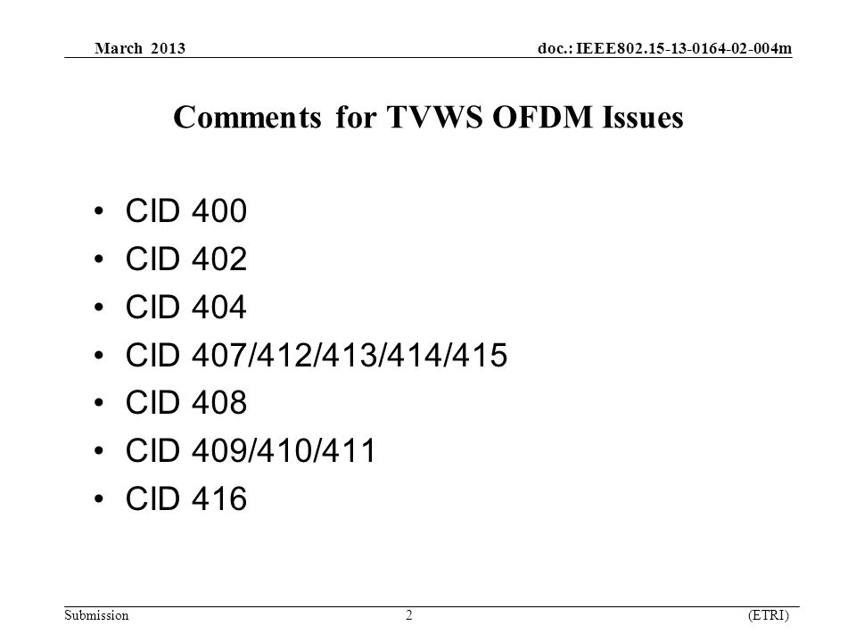 March 2013 doc.: IEEE802.15-13-0164-02-004m Submission 2 (ETRI) Comments for TVWS OFDM Issues CID 400 CID 402 CID 404 CID 407/412/413/414/415 CID 408 CID 409/410/411 CID 416
