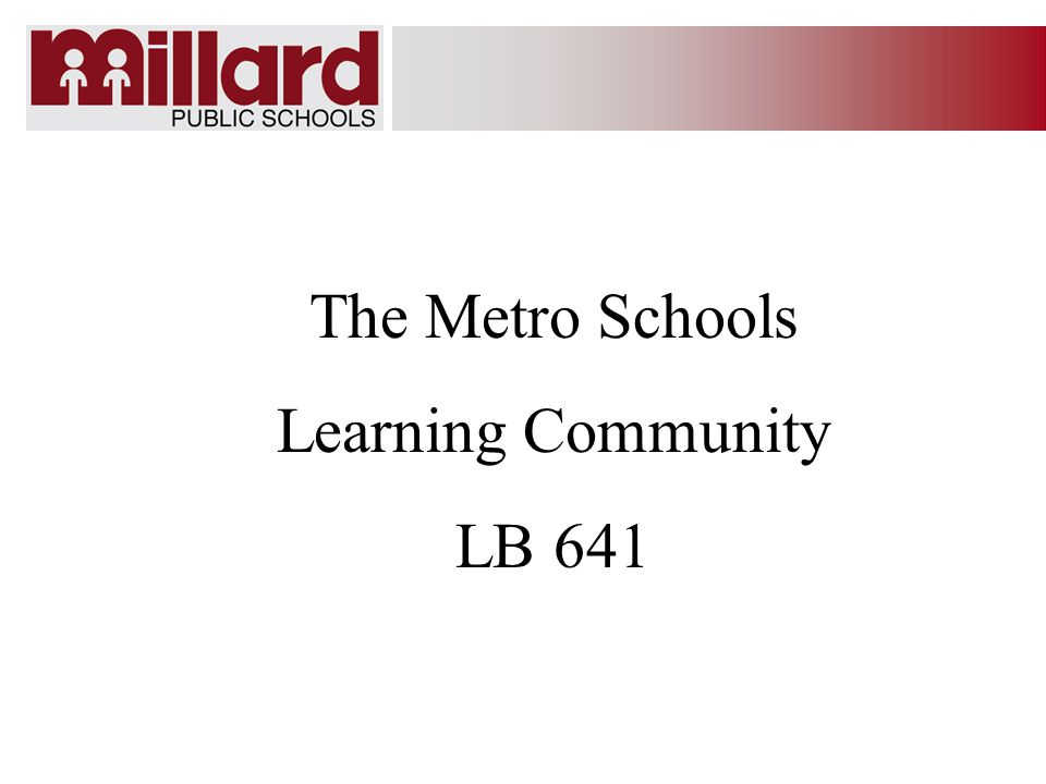 The Metro Schools Learning Community LB 641
