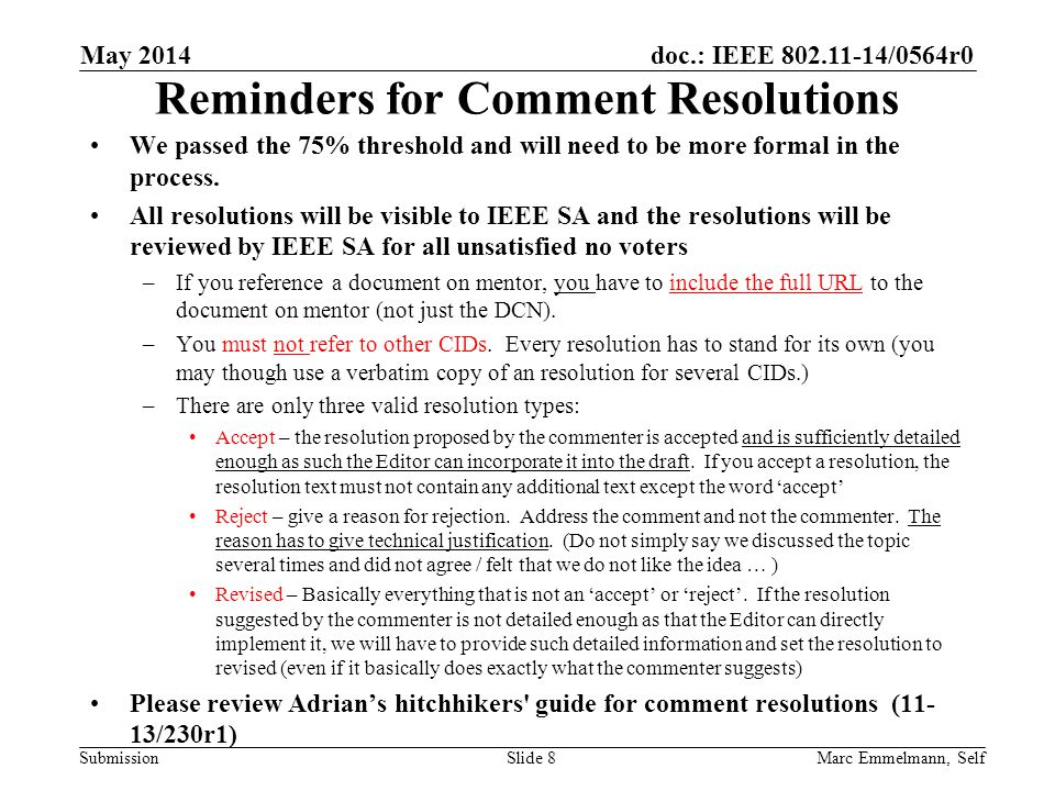 doc.: IEEE 802.11-14/0564r0 Submission Reminders for Comment Resolutions We passed the 75% threshold and will need to be more formal in the process.
