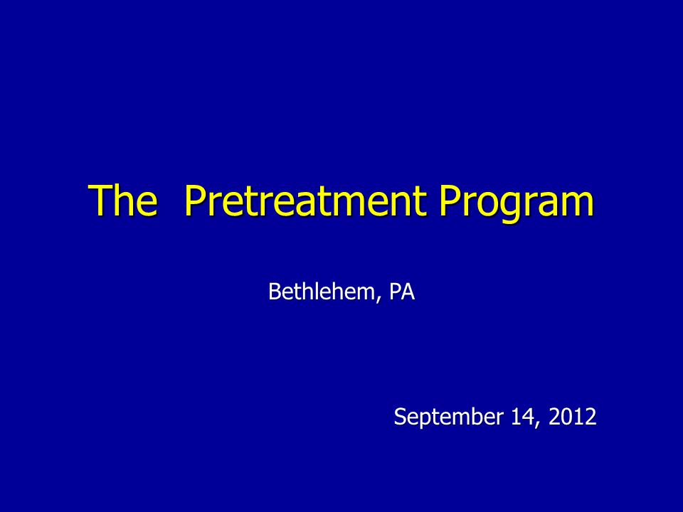 The Pretreatment Program September 14, 2012 Bethlehem, PA