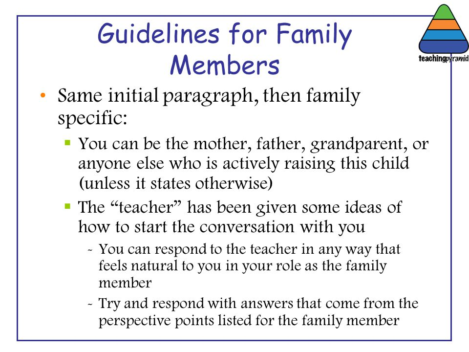 Guidelines for Family Members Same initial paragraph, then family specific:  You can be the mother, father, grandparent, or anyone else who is active
