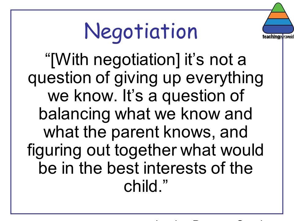 "Negotiation ""[With negotiation] it's not a question of giving up everything we know. It's a question of balancing what we know and what the parent kno"