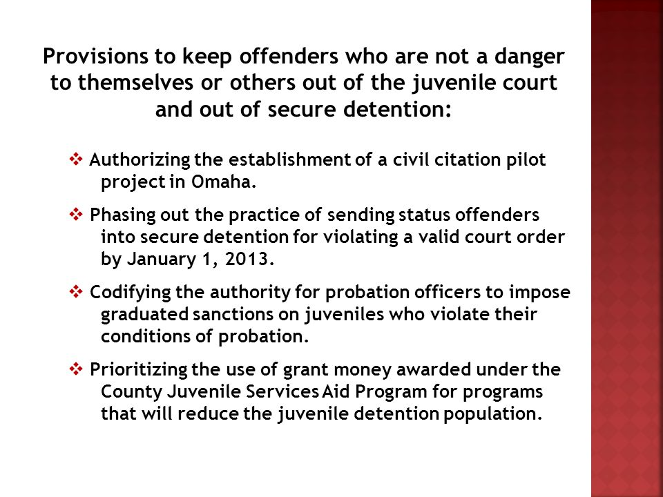 Provisions to keep offenders who are not a danger to themselves or others out of the juvenile court and out of secure detention:  Authorizing the establishment of a civil citation pilot project in Omaha.