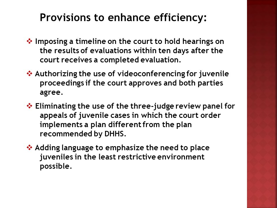 Provisions to enhance efficiency:  Imposing a timeline on the court to hold hearings on the results of evaluations within ten days after the court receives a completed evaluation.
