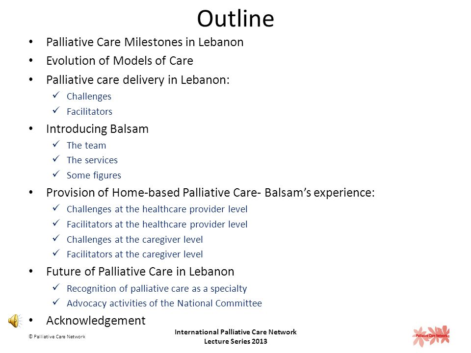 Conflict of Interest or Funding Source None © Palliative Care Network International Palliative Care Network Lecture Series 2013