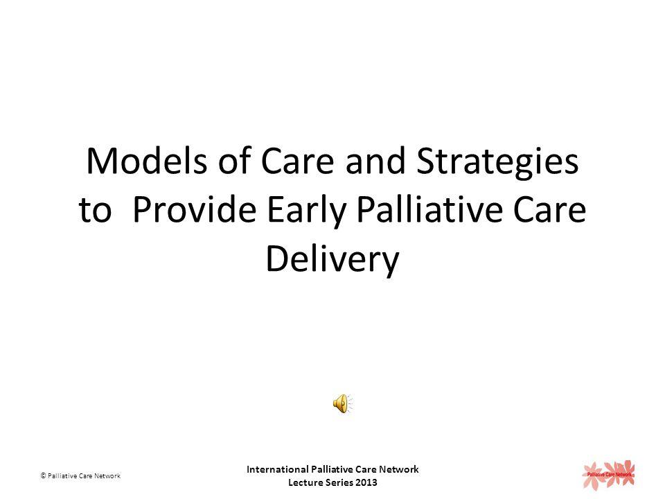 International Palliative Care Network Lecture Series 2013 © Palliative Care Network International Palliative Care Network Lecture Series 2013