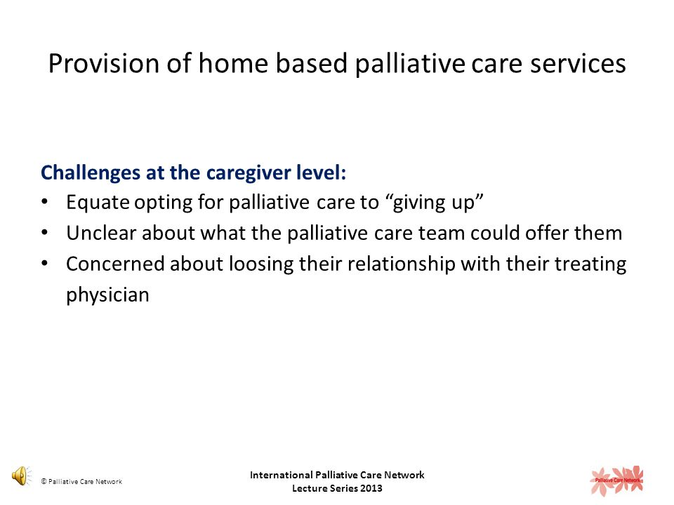 Provision of home based palliative care services Facilitators at the healthcare provider level: Regular communication with treating physicians Consist