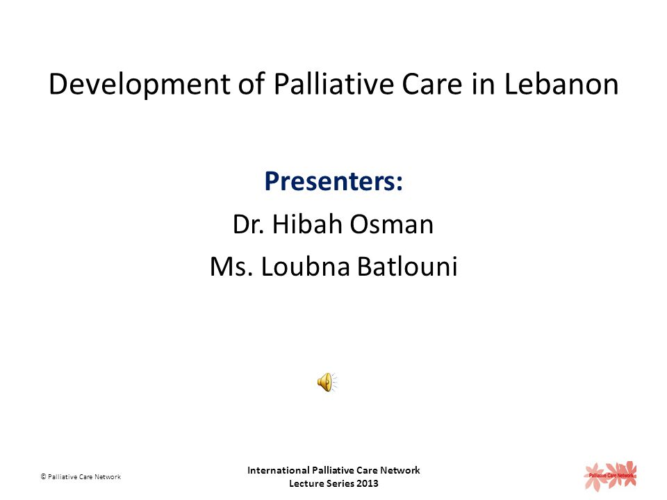 Models of Care and Strategies to Provide Early Palliative Care Delivery © Palliative Care Network International Palliative Care Network Lecture Series 2013