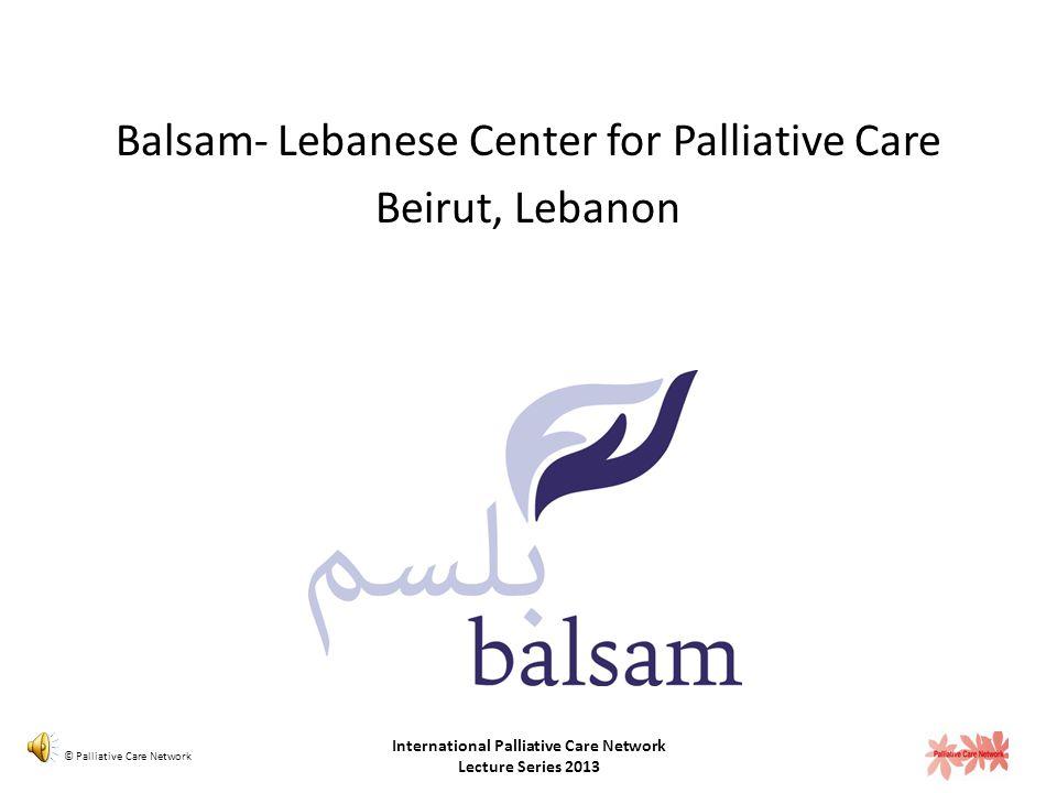 Development of Palliative Care in Lebanon Presenters: Dr. Hibah Osman Ms. Loubna Batlouni © Palliative Care Network International Palliative Care Netw