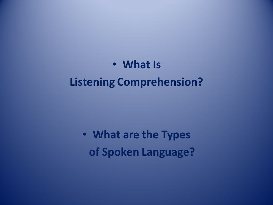 What Is Listening Comprehension What are the Types of Spoken Language