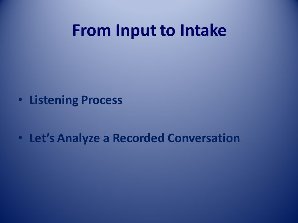 From Input to Intake Listening Process Let's Analyze a Recorded Conversation
