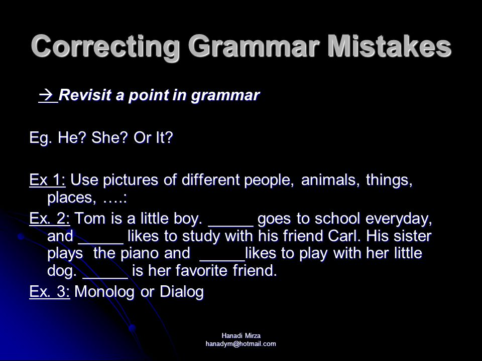 Hanadi Mirza hanadym@hotmail.com Correcting Grammar Mistakes  Revisit a point in grammar  Revisit a point in grammar Eg.