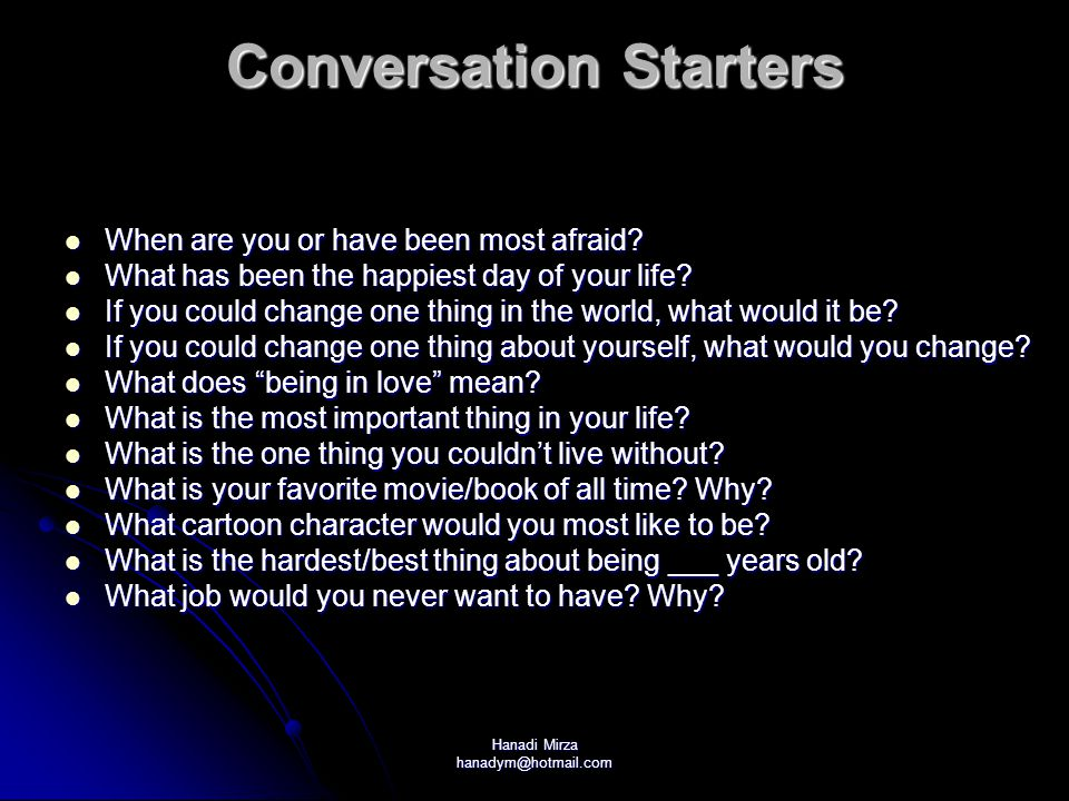 Hanadi Mirza hanadym@hotmail.com Conversation Starters When are you or have been most afraid.