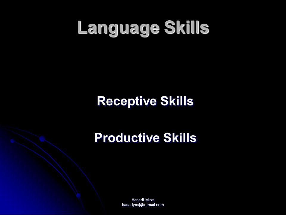 Hanadi Mirza hanadym@hotmail.com Language Skills Receptive Skills Productive Skills