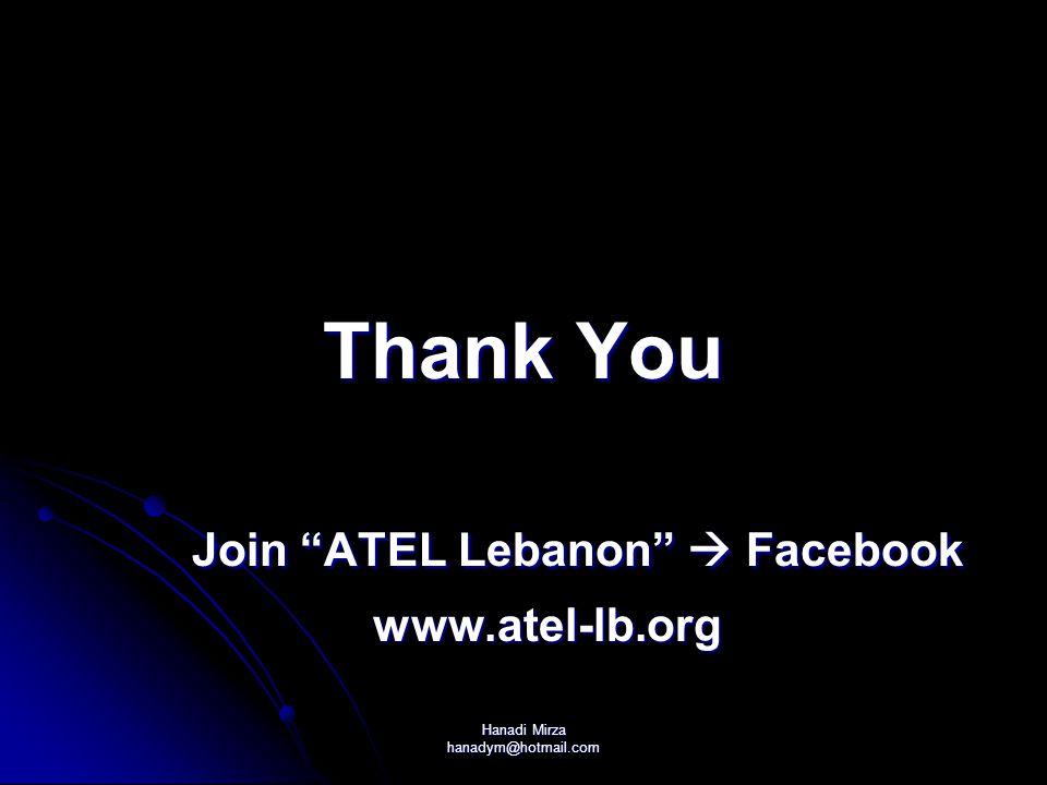 Hanadi Mirza hanadym@hotmail.com Thank You Join ATEL Lebanon  Facebook Join ATEL Lebanon  Facebook www.atel-lb.org www.atel-lb.org