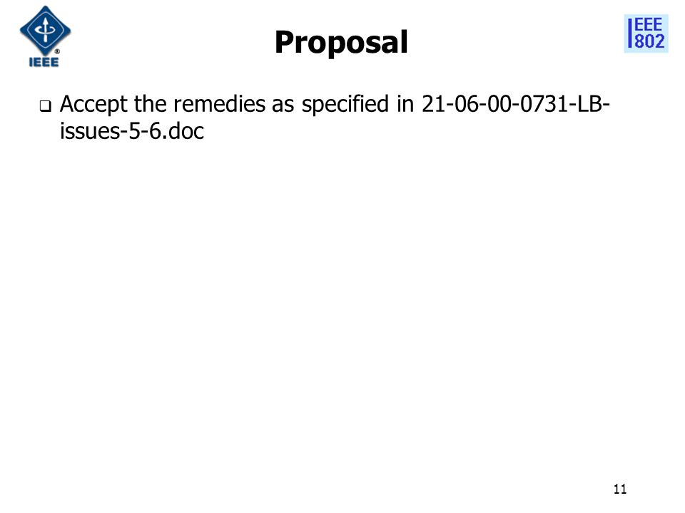11 Proposal  Accept the remedies as specified in 21-06-00-0731-LB- issues-5-6.doc