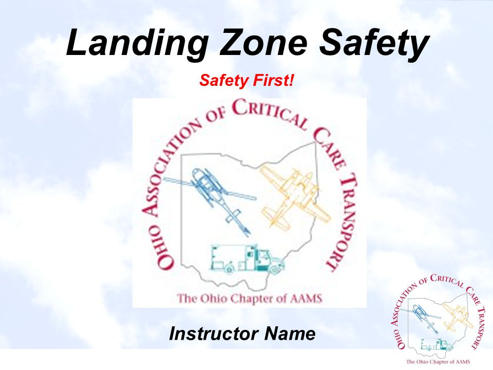 Landing Zone Safety Safety First! Instructor Name