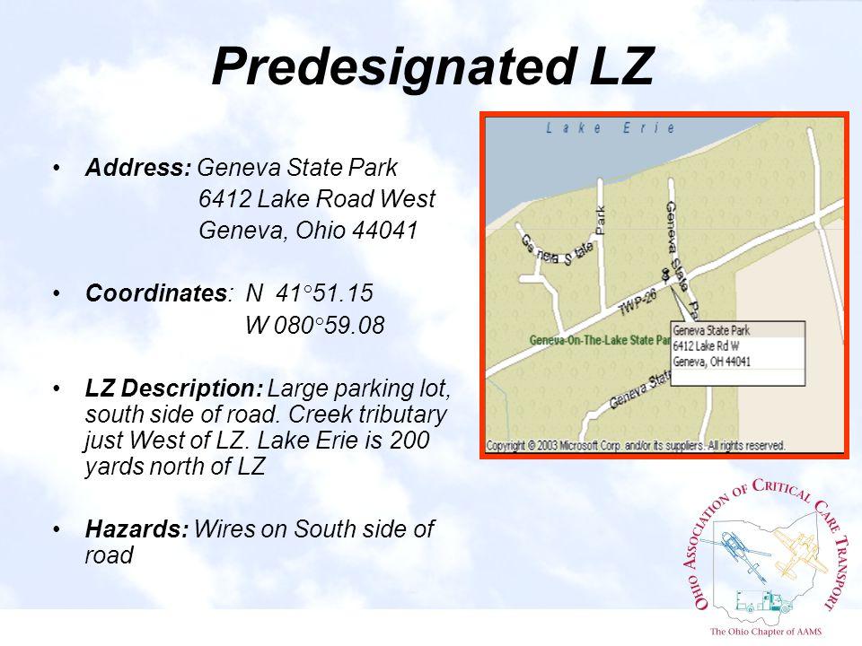 Predesignated LZ Address: Geneva State Park 6412 Lake Road West Geneva, Ohio 44041 Coordinates: N 41°51.15 W 080°59.08 LZ Description: Large parking lot, south side of road.