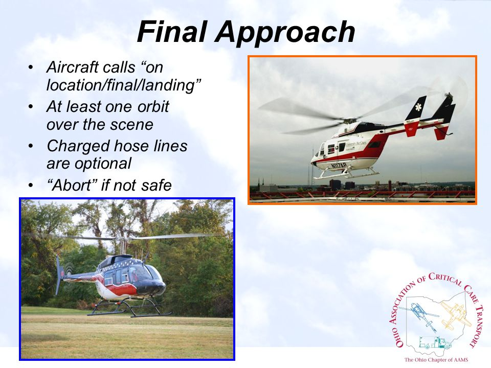 Final Approach Aircraft calls on location/final/landing At least one orbit over the scene Charged hose lines are optional Abort if not safe