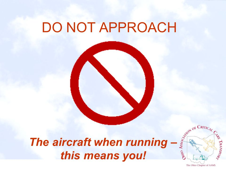 DO NOT APPROACH The aircraft when running – this means you!