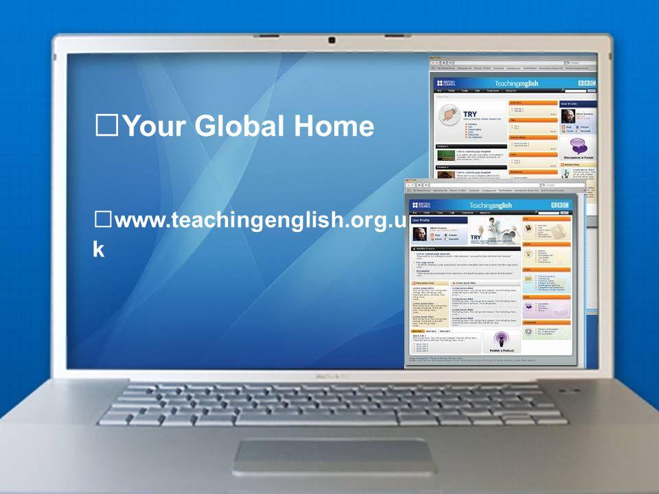 Your Global Home www.teachingenglish.org.u k