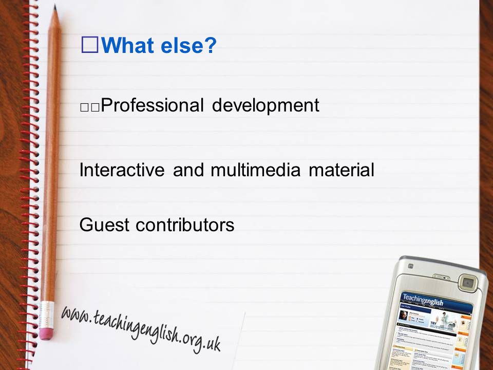 What else Professional development Interactive and multimedia material Guest contributors