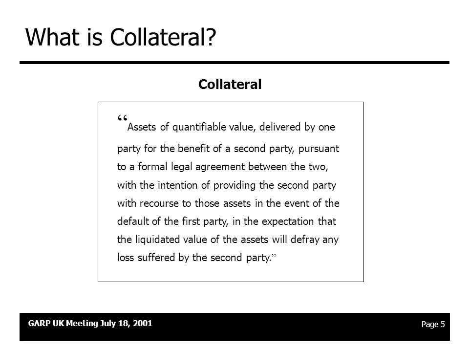 GARP UK Meeting July 18, 2001 Page 4 Party A owes $10 to Party B… what happens next? Party B Party A A defaults - B has a credit loss of $10 Case 1 Ca