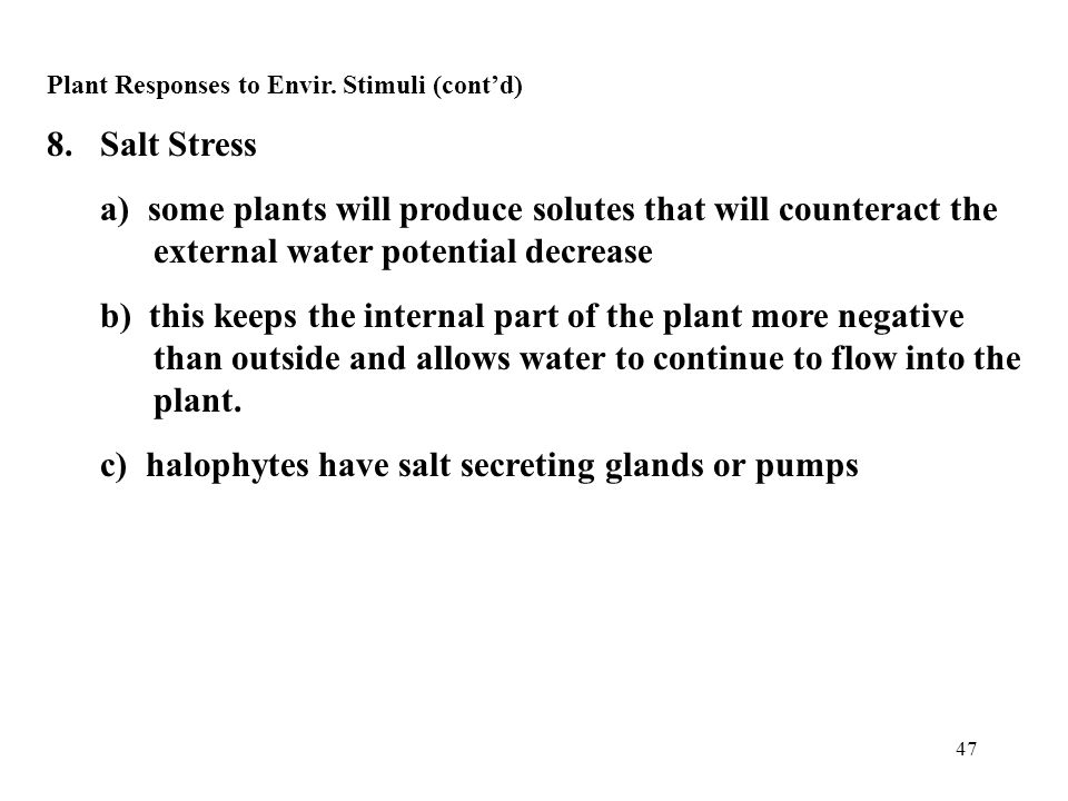 47 Plant Responses to Envir. Stimuli (cont'd) 8.Salt Stress a) some plants will produce solutes that will counteract the external water potential decr