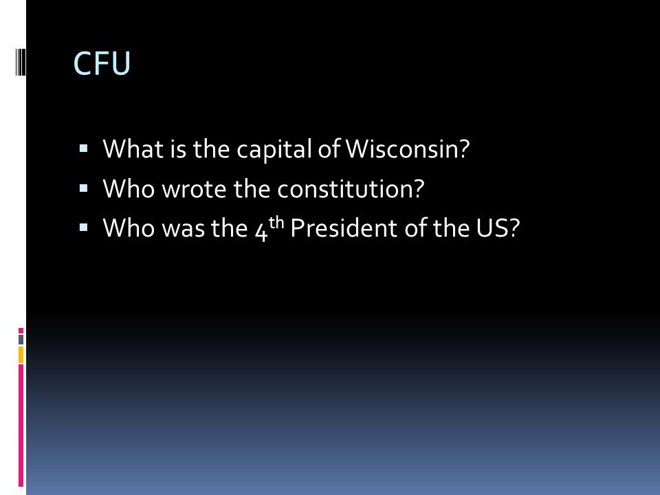 CFU  What is the capital of Wisconsin.  Who wrote the constitution.