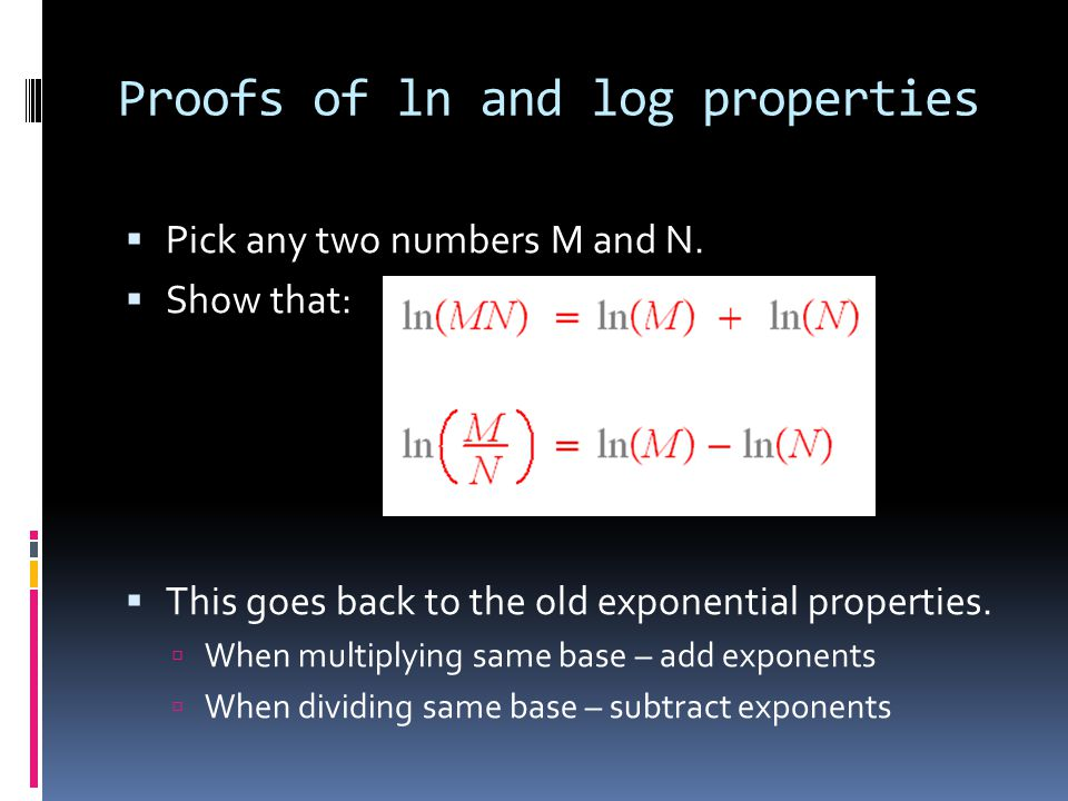 Proofs of ln and log properties  Pick any two numbers M and N.