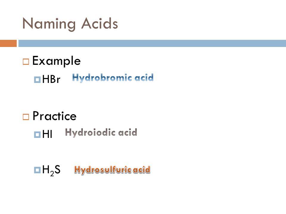 Naming Acids  Example  HBr  Practice  HI H2SH2S