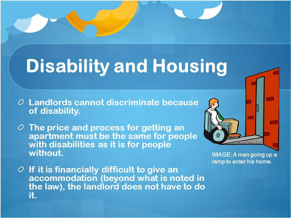 Disability and Housing Landlords cannot discriminate because of disability.