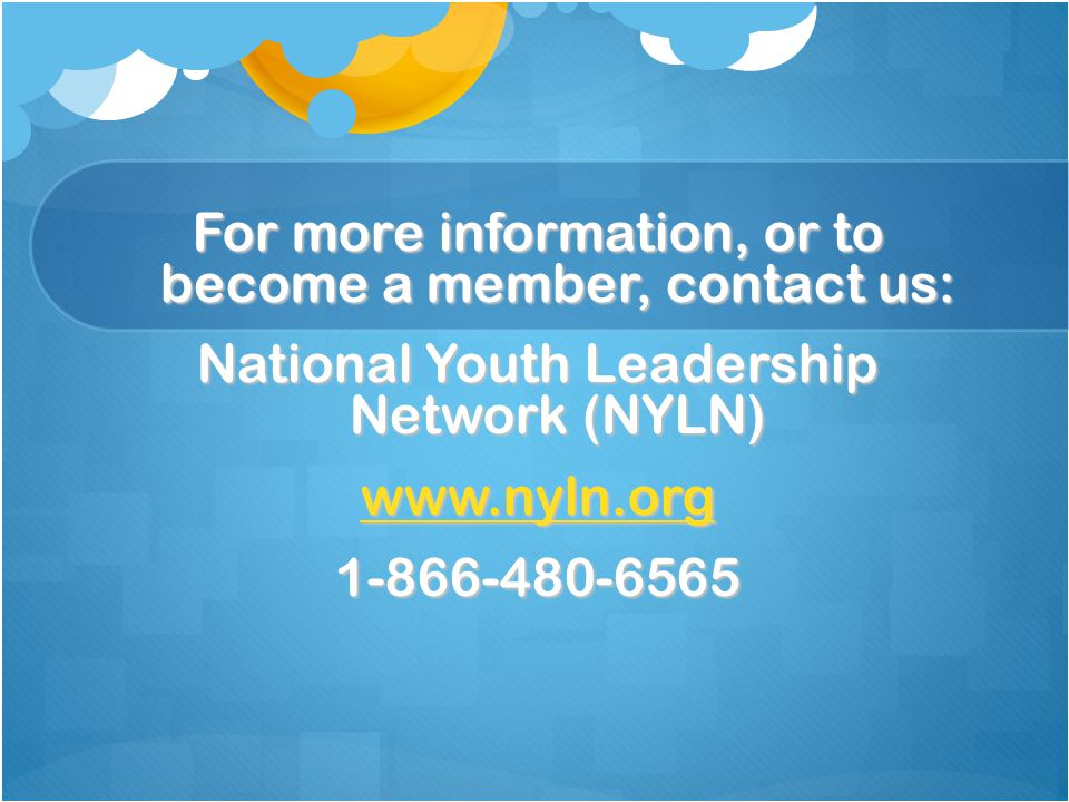 For more information, or to become a member, contact us: National Youth Leadership Network (NYLN) wwww wwww wwww.... nnnn yyyy llll nnnn.... oooo rrrr