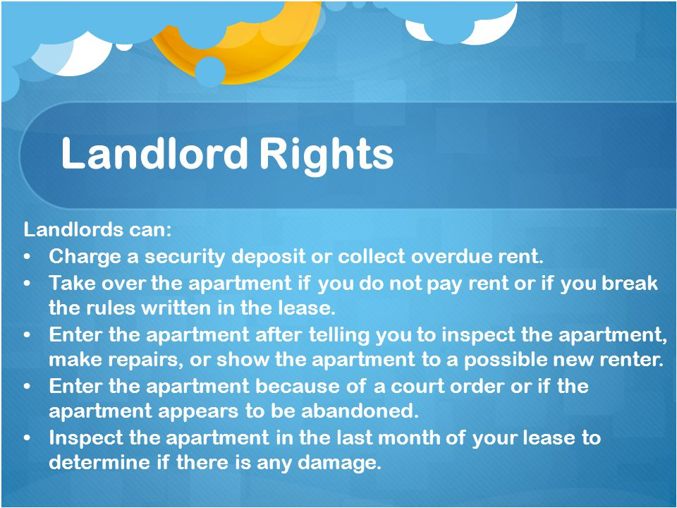 Landlord Rights Landlords can: Charge a security deposit or collect overdue rent.