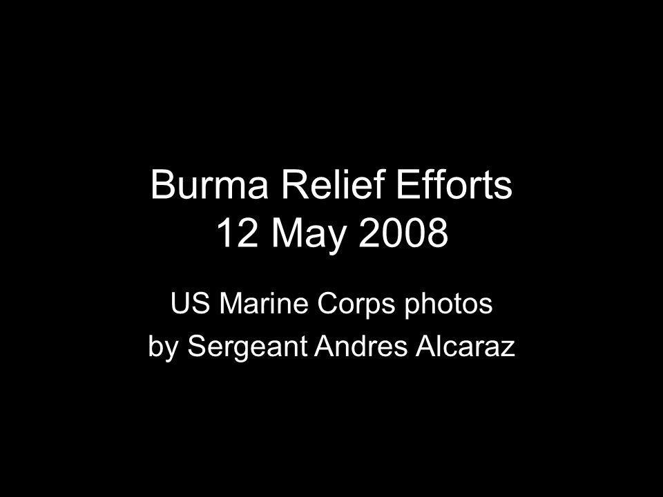 Burma Relief Efforts 12 May 2008 US Marine Corps photos by Sergeant Andres Alcaraz