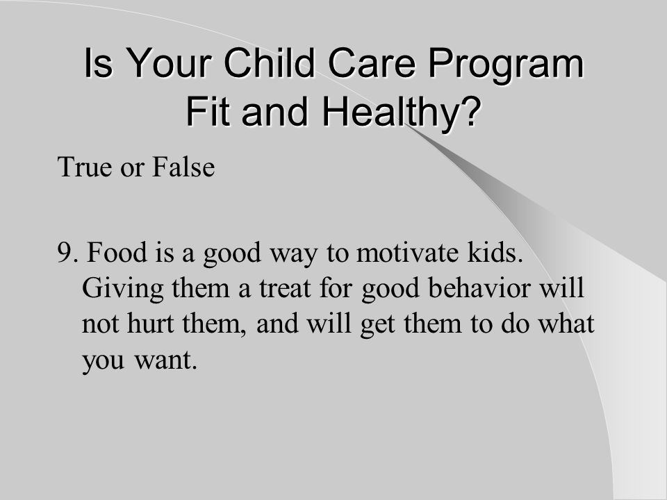 Is Your Child Care Program Fit and Healthy. True or False 9.
