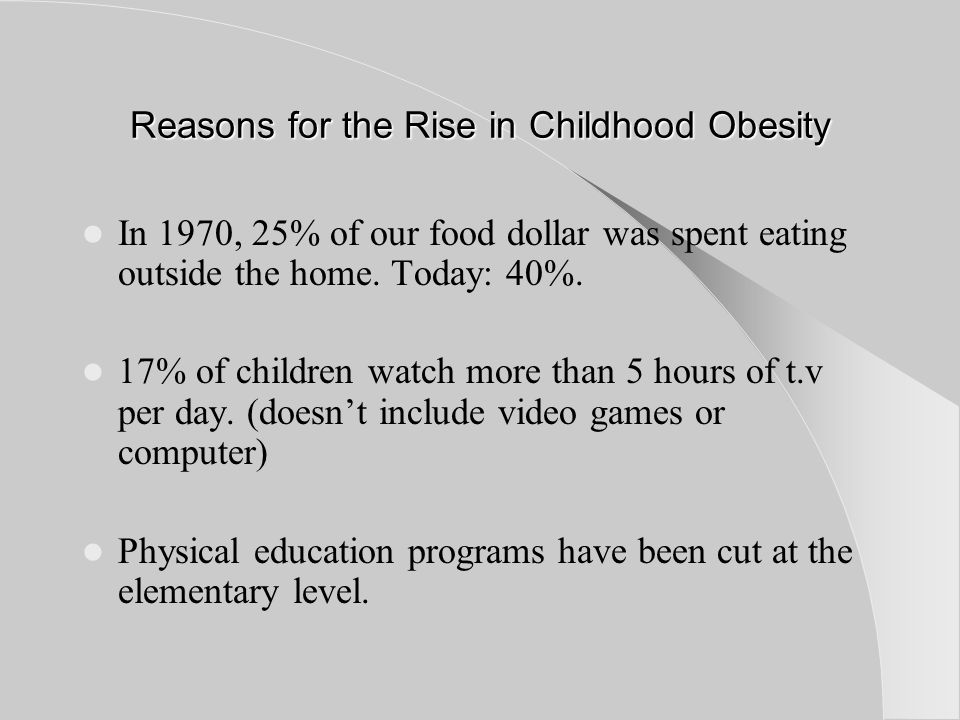 Reasons for the Rise in Childhood Obesity In 1970, 25% of our food dollar was spent eating outside the home.