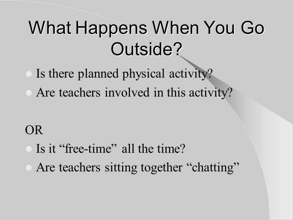 What Happens When You Go Outside. Is there planned physical activity.