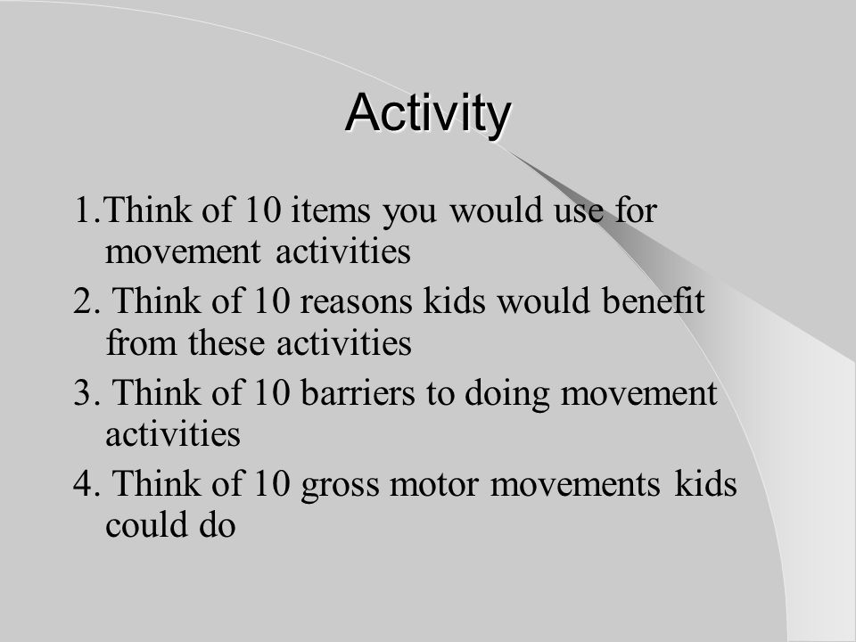 Activity 1.Think of 10 items you would use for movement activities 2.