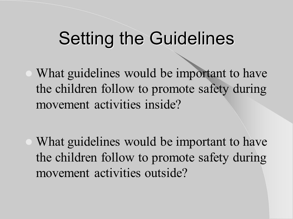 Setting the Guidelines What guidelines would be important to have the children follow to promote safety during movement activities inside.