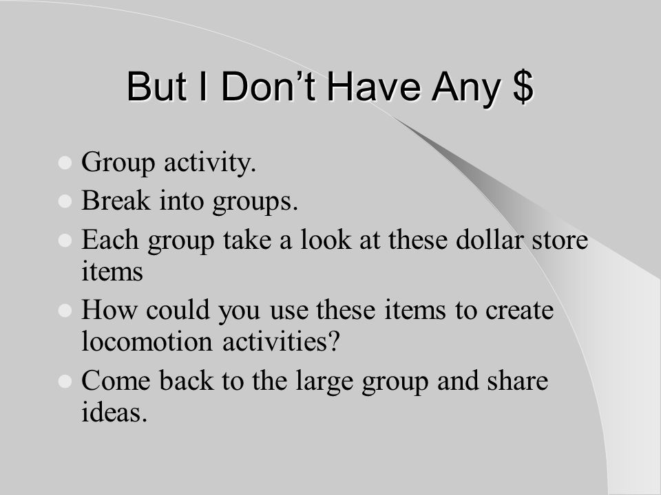 But I Don't Have Any $ Group activity. Break into groups.