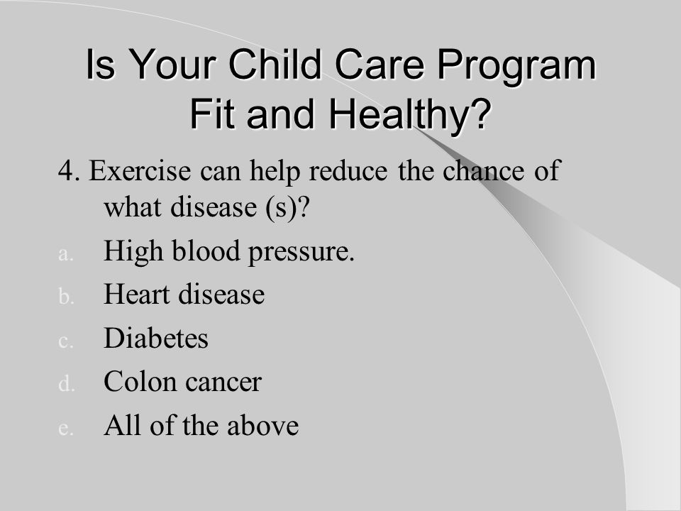 Is Your Child Care Program Fit and Healthy.True or False 5.