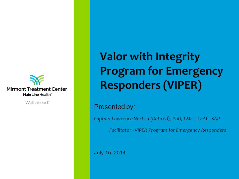 Valor with Integrity Program for Emergency Responders (VIPER) Presented by: Captain Lawrence Norton (Retired), PhD, LMFT, CEAP, SAP Facilitator - VIPE
