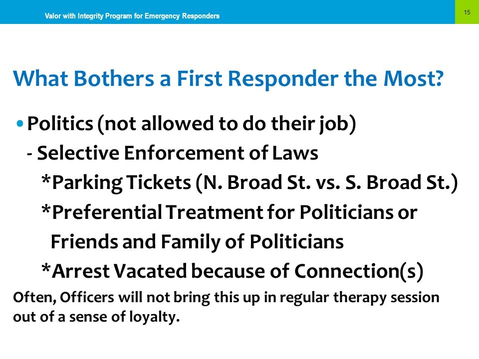 What Bothers a First Responder the Most? 15 Valor with Integrity Program for Emergency Responders Politics (not allowed to do their job) - Selective E