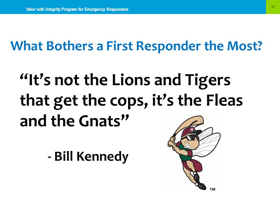 """What Bothers a First Responder the Most? 17 Valor with Integrity Program for Emergency Responders """"It's not the Lions and Tigers that get the cops, it"""